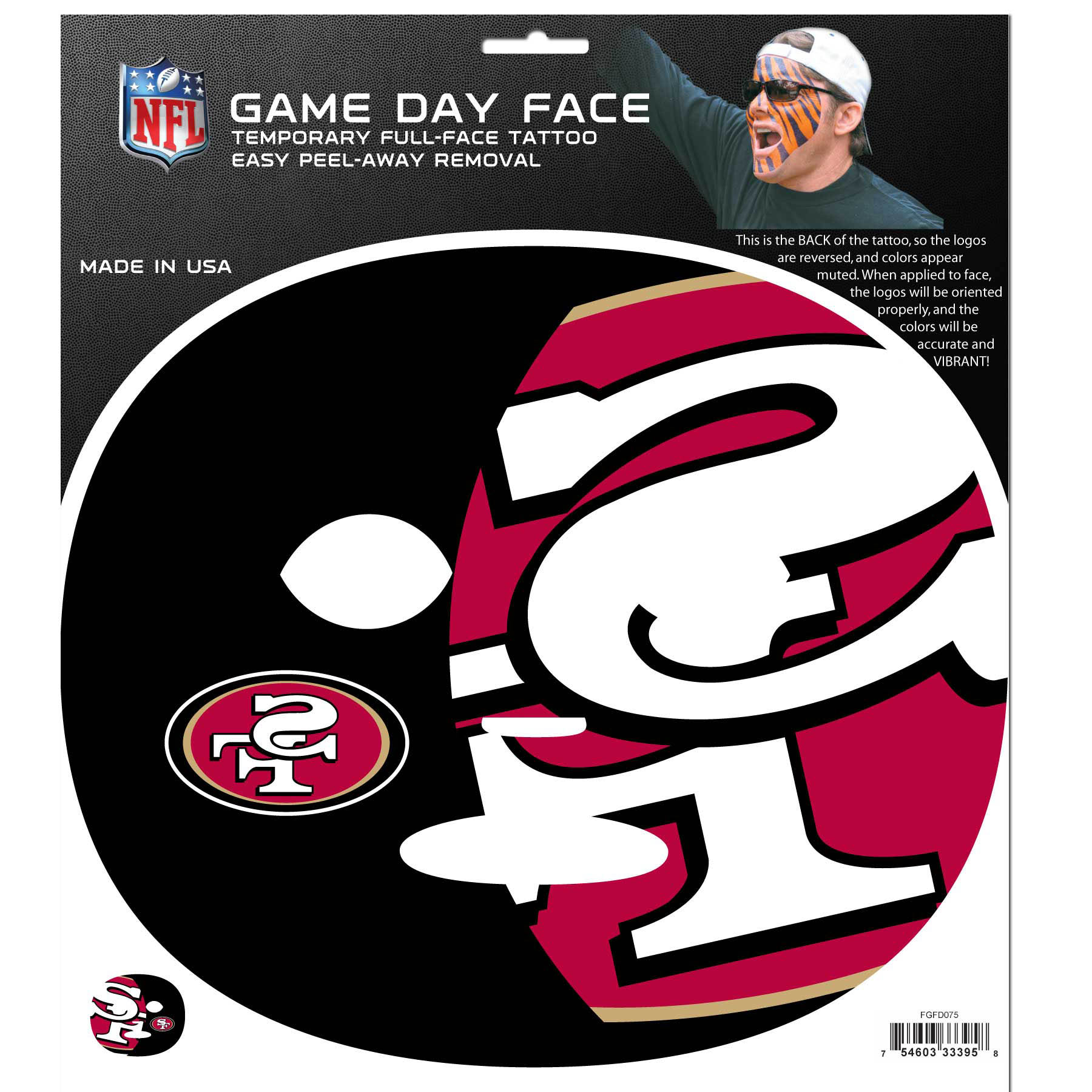 San Francisco 49ers Set of 8 Game Day Faces - No better way to show your team pride than by painting your face. Siskiyou's Game Day Face Temporary Tattoo isn't your typical face paint. It is a water based application that doesn't smudge, smear or sweat off while you're wearing it and easily peels off after you're done celebrating your team's big Win! The temporary tattoo is large enough to trim down to fit your face. Our Game Day Face Temporary Tattoo's are fun for fans of all ages. You may have seen our product before, these are the same Temporary Face Tattoos as pitched on ABC's Shark Tank.