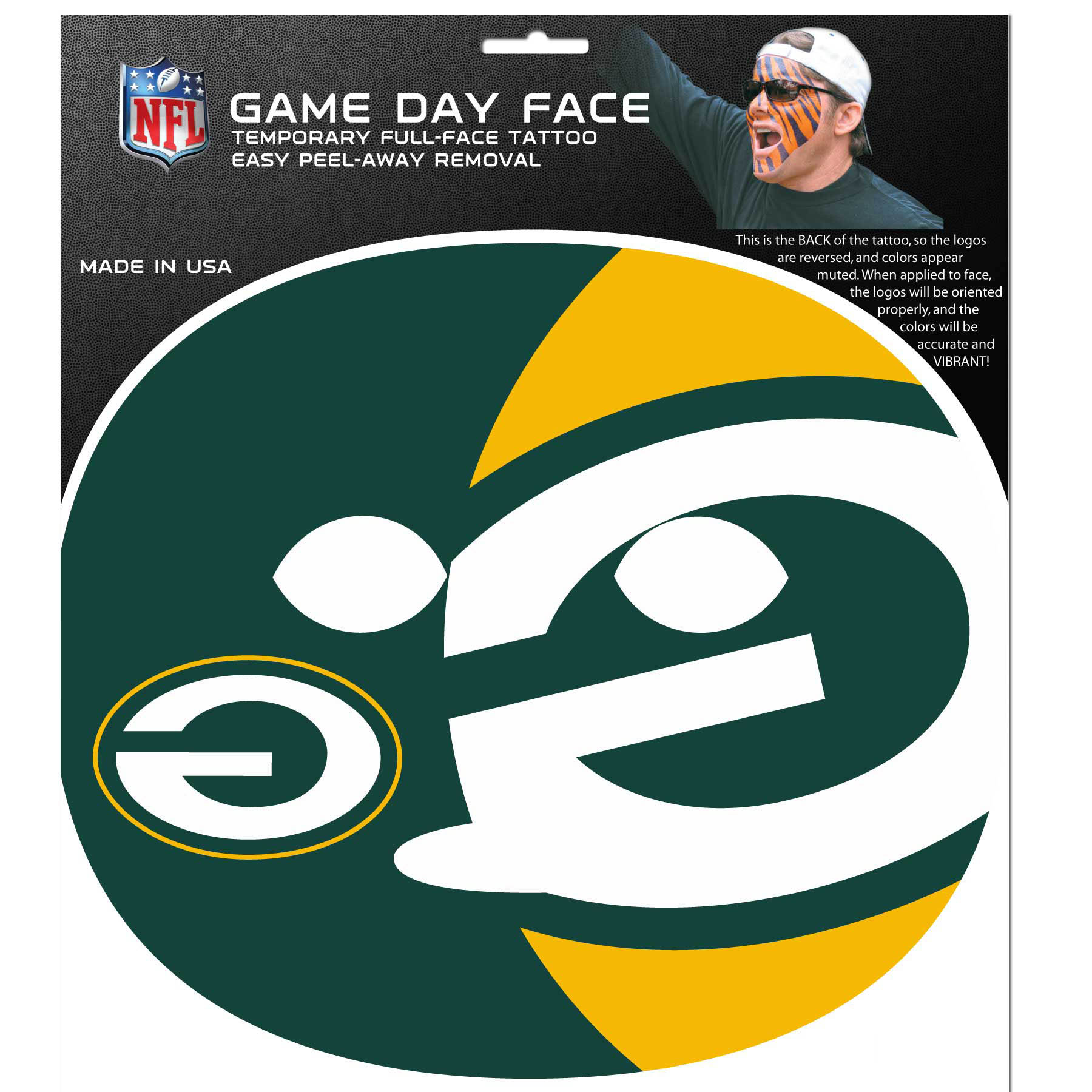 Green Bay Packers Set of 4 Game Day Faces - No better way to show your team pride than by painting your face. Siskiyou's Game Day Face Temporary Tattoo isn't your typical face paint. It is a water based application that doesn't smudge, smear or sweat off while you're wearing it and easily peels off after you're done celebrating your team's big Win! The temporary tattoo is large enough to trim down to fit your face. Our Game Day Face Temporary Tattoo's are fun for fans of all ages. You may have seen our product before, these are the same Temporary Face Tattoos as pitched on ABC's Shark Tank.