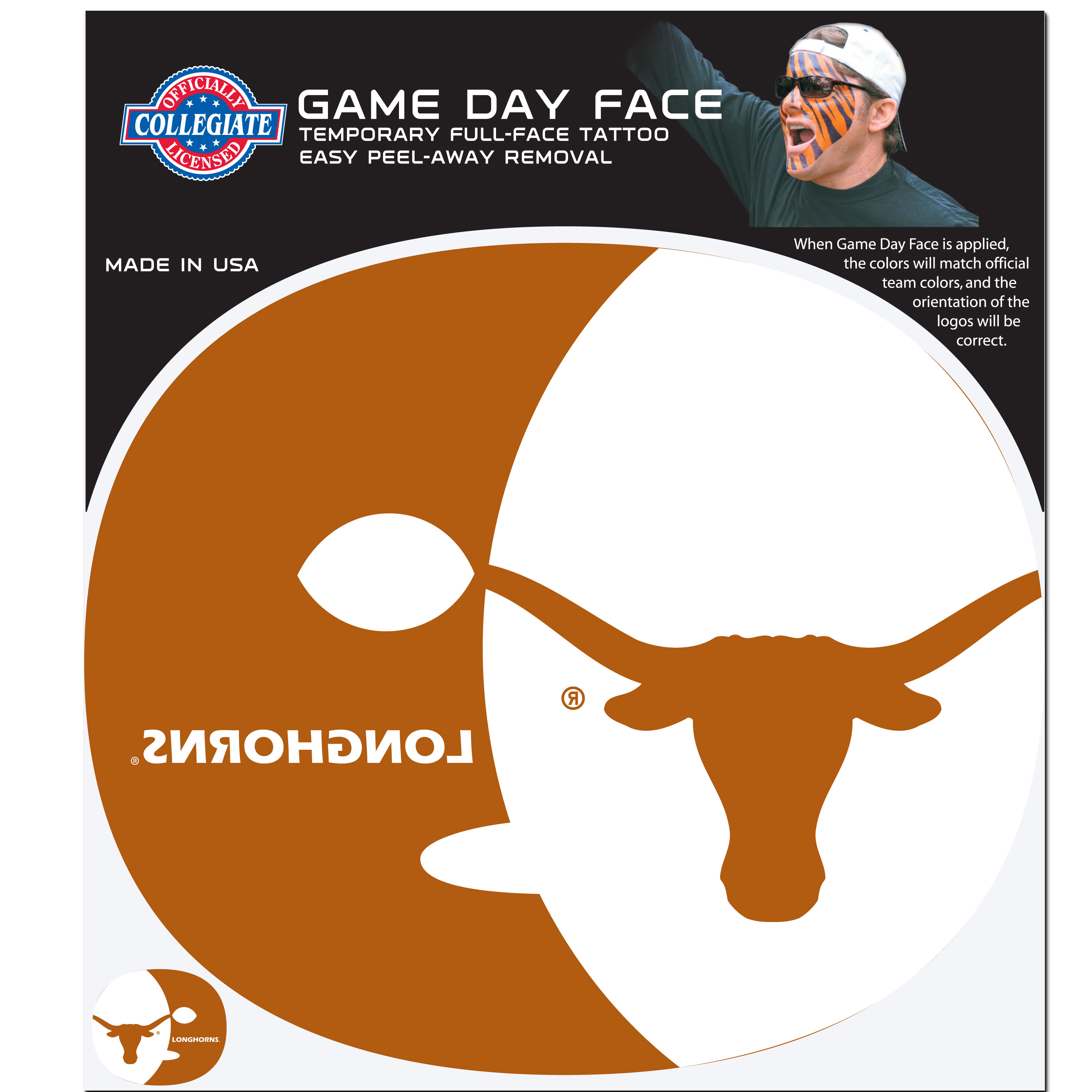 Texas Longhorns Game Face Temporary Tattoo - No better way to show your Texas Longhorns pride than by painting your face. Siskiyou's Game Day Face Temporary Tattoo isn't your typical face paint. It is a water based application that doesn't smudge, smear or sweat off  while you're wearing it and easily peels off after you're done celebrating your team's big Win! The temporary tattoo is large enough to trim down to fit your face.  Our Game Day Face Temporary Tattoo's are fun for fans of all ages. You may have seen our product before,  these are the same Temporary Face Tattoos as pitched on ABC's Shark Tank.