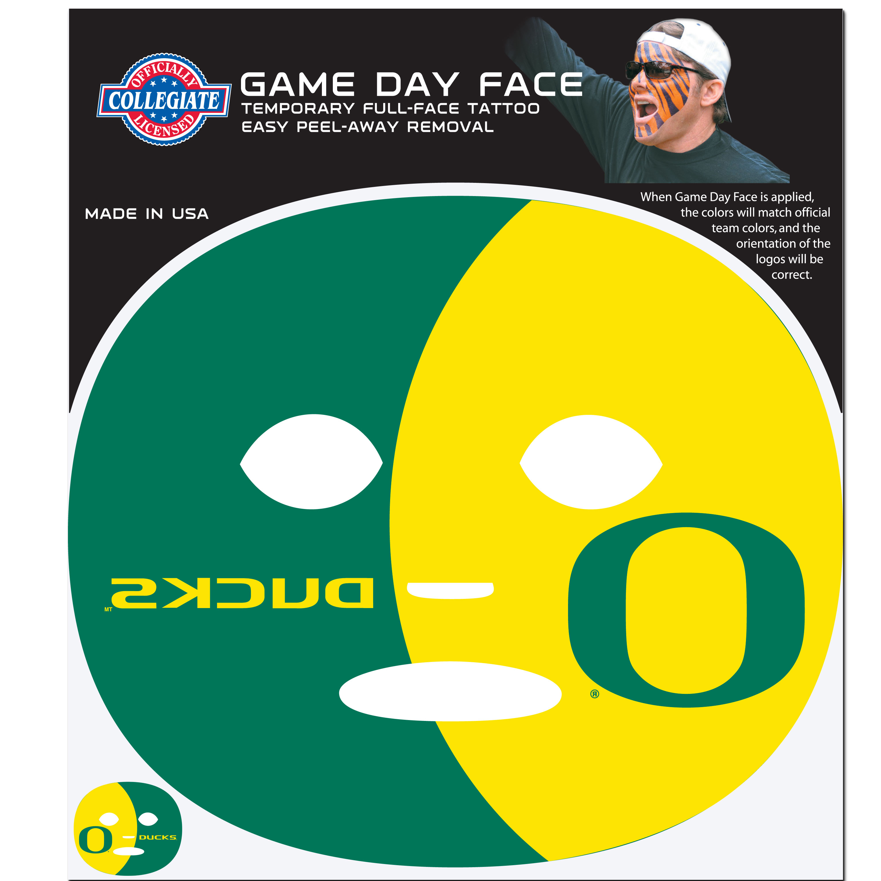 Oregon Ducks Game Face Temporary Tattoo - No better way to show your Oregon Ducks pride than by painting your face. Siskiyou's Game Day Face Temporary Tattoo isn't your typical face paint. It is a water based application that doesn't smudge, smear or sweat off  while you're wearing it and easily peels off after you're done celebrating your team's big Win! The temporary tattoo is large enough to trim down to fit your face.  Our Game Day Face Temporary Tattoo's are fun for fans of all ages. You may have seen our product before,  these are the same Temporary Face Tattoos as pitched on ABC's Shark Tank.