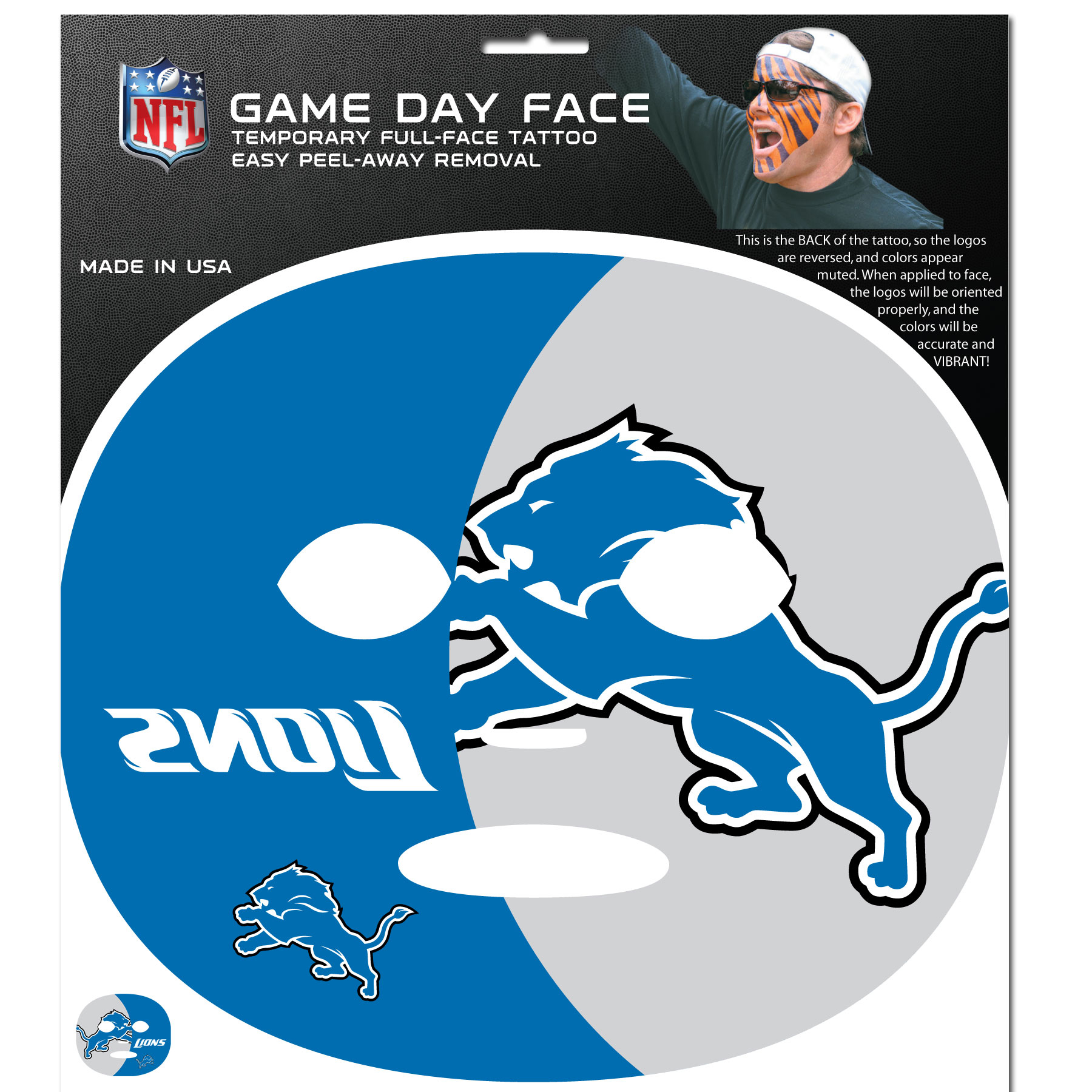 Detroit Lions Game Face Temporary Tattoo - No better way to show your Detroit Lions pride than by painting your face. Siskiyou's Game Day Face Temporary Tattoo isn't your typical face paint. It is a water based application that doesn't smudge, smear or sweat off  while you're wearing it and easily peels off after you're done celebrating your team's big Win! The temporary tattoo is large enough to trim down to fit your face.  Our Game Day Face Temporary Tattoo's are fun for fans of all ages. You may have seen our product before,  these are the same Temporary Face Tattoos as pitched on ABC's Shark Tank.