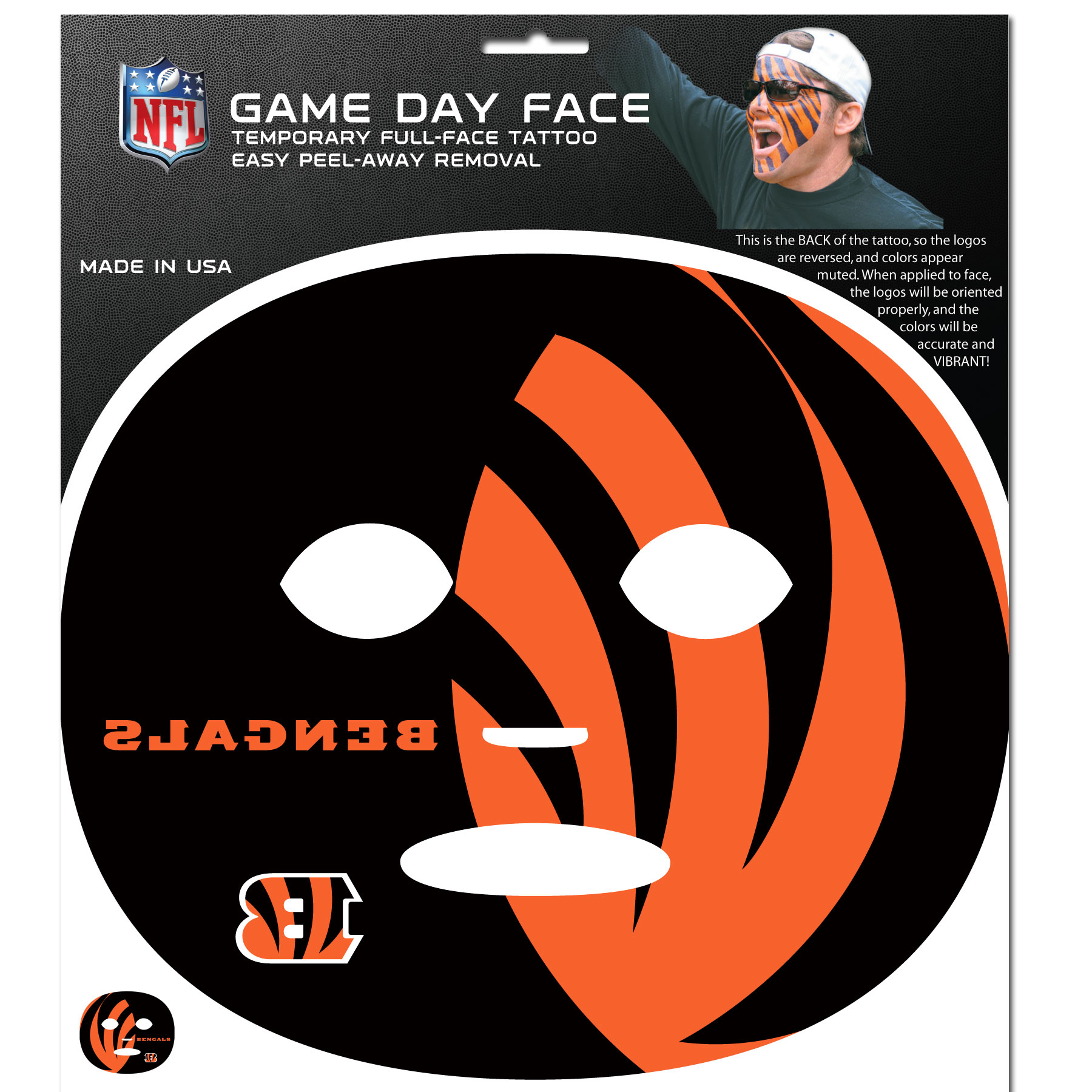 Cincinnati Bengals Game Face Temporary Tattoo - No better way to show your Cincinnati Bengals pride than by painting your face. Siskiyou's Game Day Face Temporary Tattoo isn't your typical face paint. It is a water based application that doesn't smudge, smear or sweat off  while you're wearing it and easily peels off after you're done celebrating your team's big Win! The temporary tattoo is large enough to trim down to fit your face.  Our Game Day Face Temporary Tattoo's are fun for fans of all ages. You may have seen our product before,  these are the same Temporary Face Tattoos as pitched on ABC's Shark Tank.